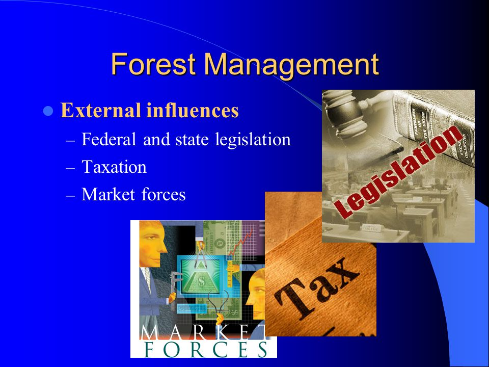 Forest Management External influences Federal and state legislation
