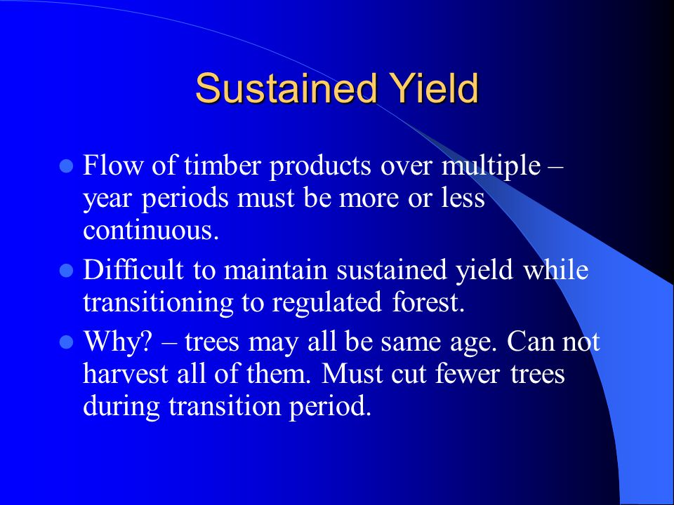 Sustained Yield Flow of timber products over multiple – year periods must be more or less continuous.