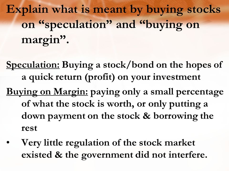 Explain what is meant by buying stocks on speculation and buying on margin .