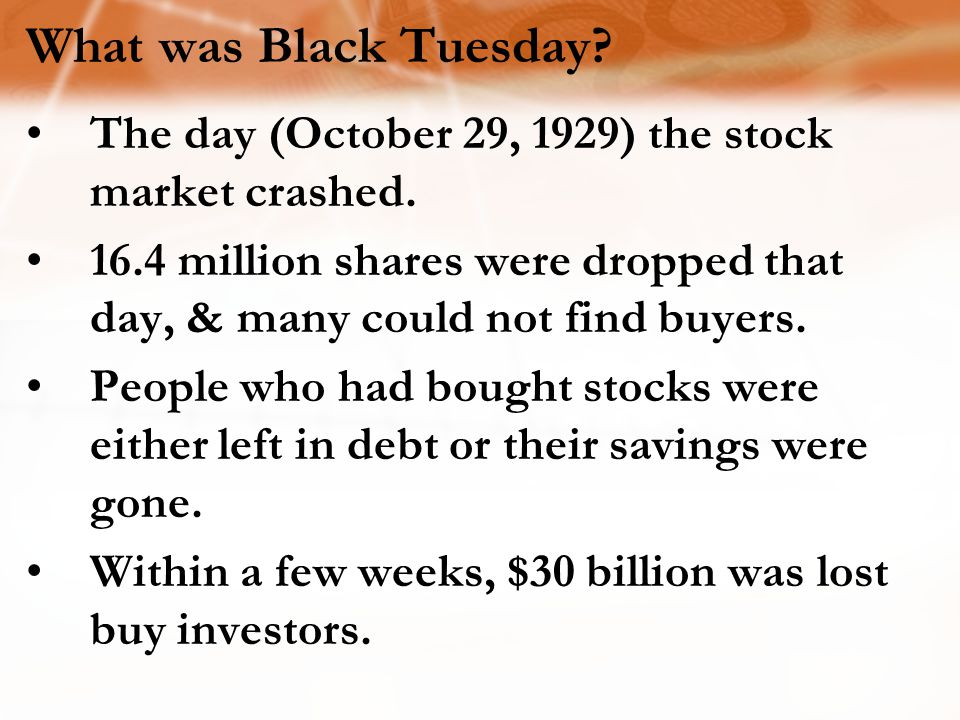 What was Black Tuesday The day (October 29, 1929) the stock market crashed.