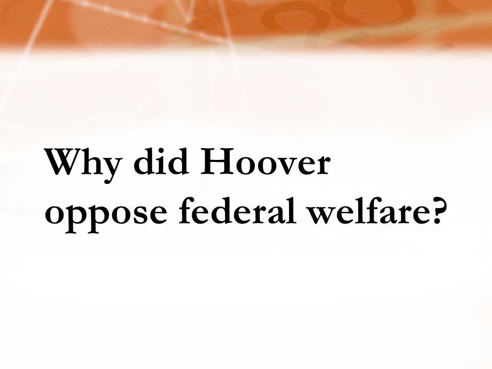 Why did Hoover oppose federal welfare