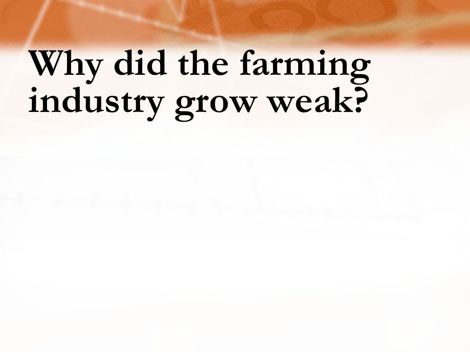 Why did the farming industry grow weak