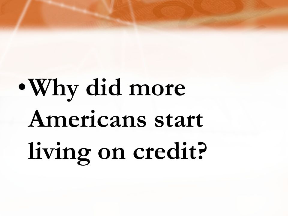 Why did more Americans start living on credit