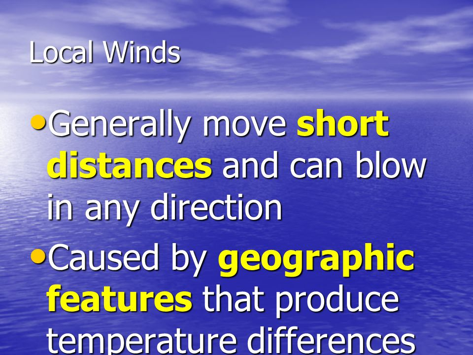 Generally move short distances and can blow in any direction