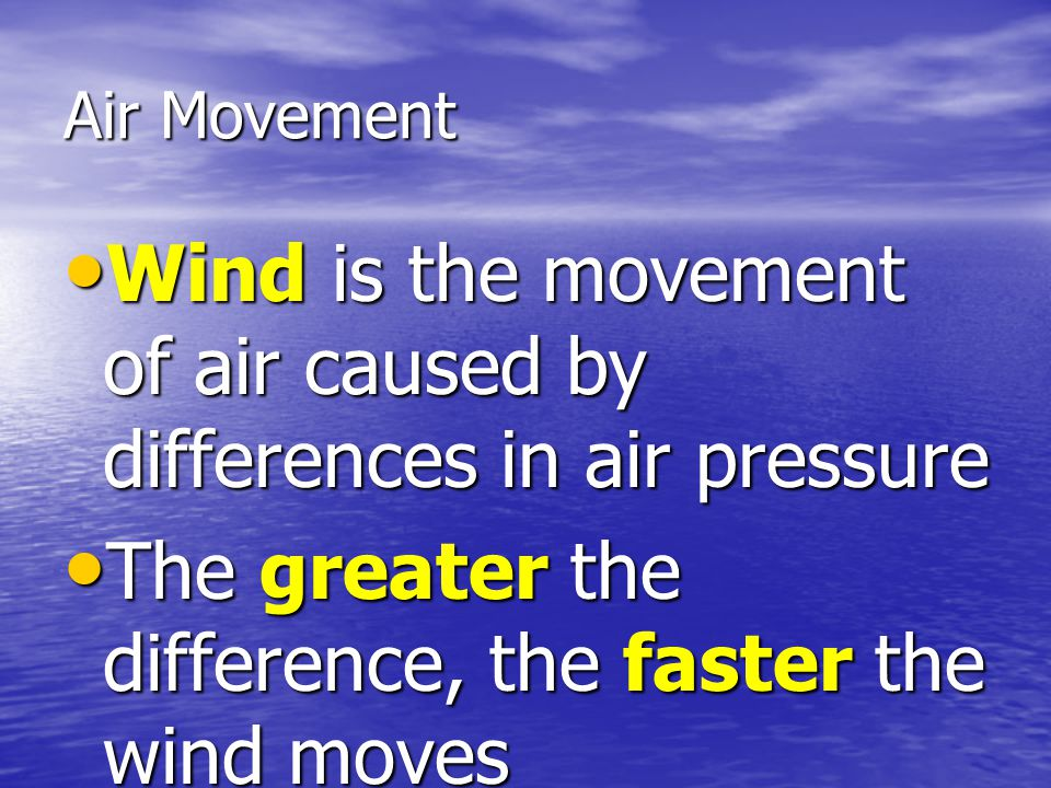Wind is the movement of air caused by differences in air pressure