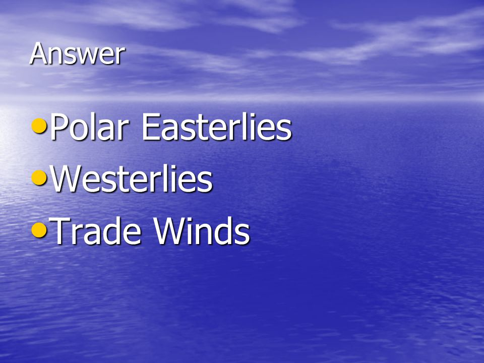 Answer Polar Easterlies Westerlies Trade Winds