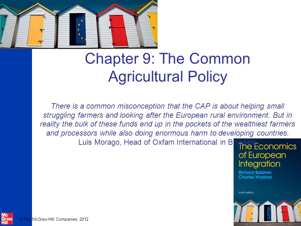 Chapter 9: The Common Agricultural Policy There is a common misconception that the CAP is about helping small struggling farmers and looking after the European rural environment.
