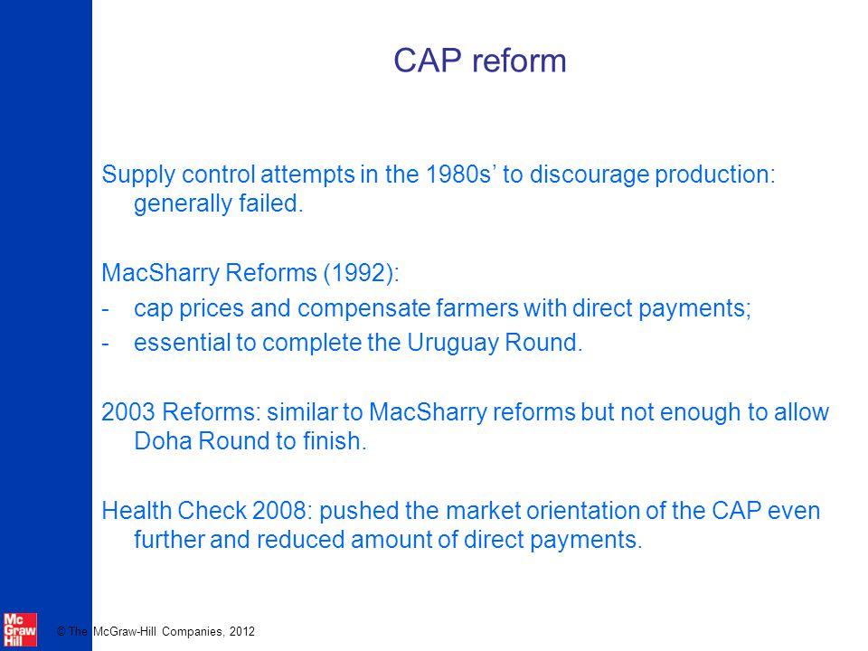CAP reform Supply control attempts in the 1980s' to discourage production: generally failed. MacSharry Reforms (1992):