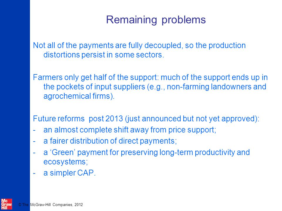 Remaining problems Not all of the payments are fully decoupled, so the production distortions persist in some sectors.