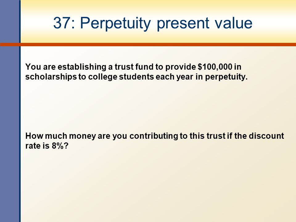 37: Perpetuity present value