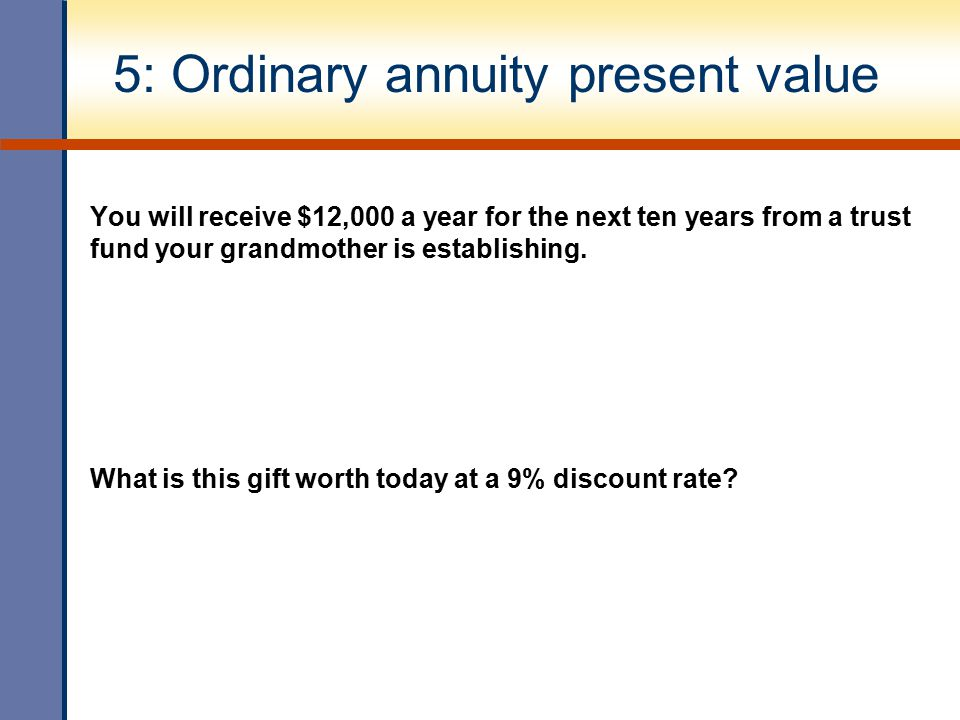 5: Ordinary annuity present value