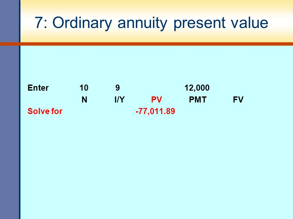7: Ordinary annuity present value