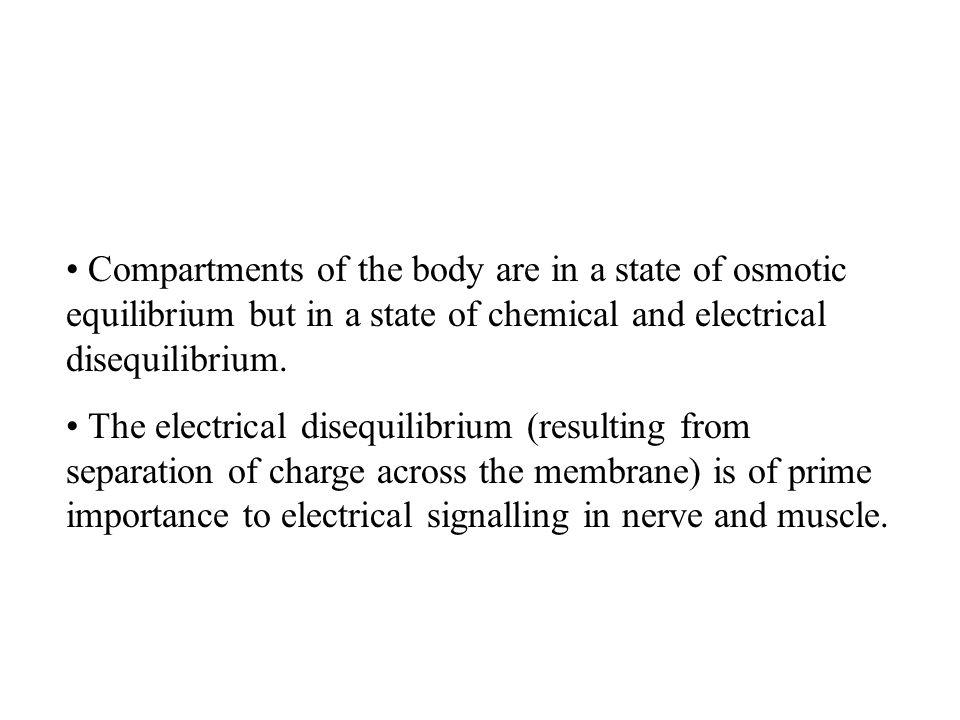 Compartments of the body are in a state of osmotic equilibrium but in a state of chemical and electrical disequilibrium.