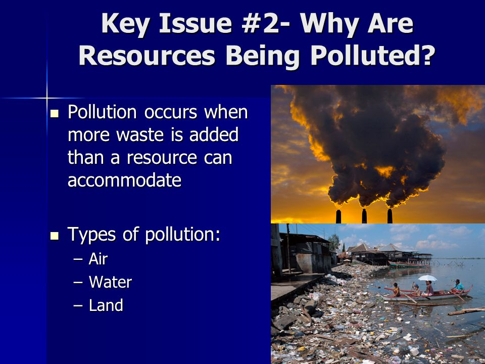 Key Issue #2- Why Are Resources Being Polluted
