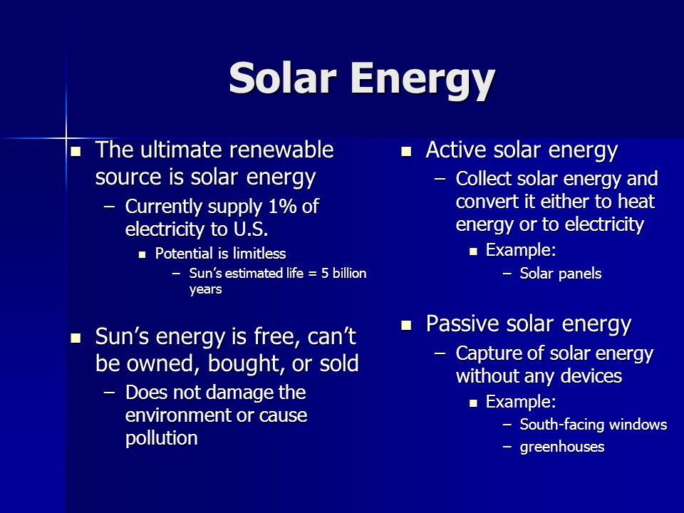 Solar Energy The ultimate renewable source is solar energy