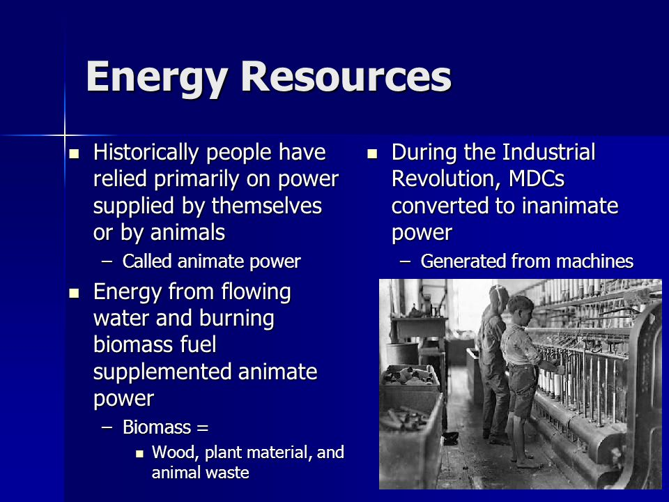 Energy Resources Historically people have relied primarily on power supplied by themselves or by animals.
