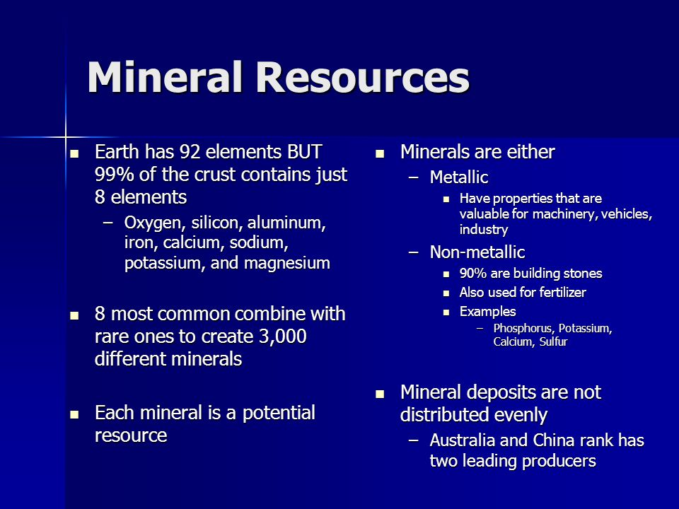 Mineral Resources Earth has 92 elements BUT 99% of the crust contains just 8 elements.
