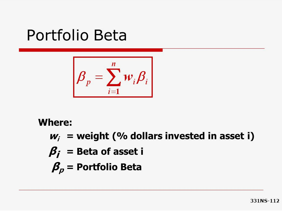 Portfolio Beta Where: wi = weight (% dollars invested in asset i)