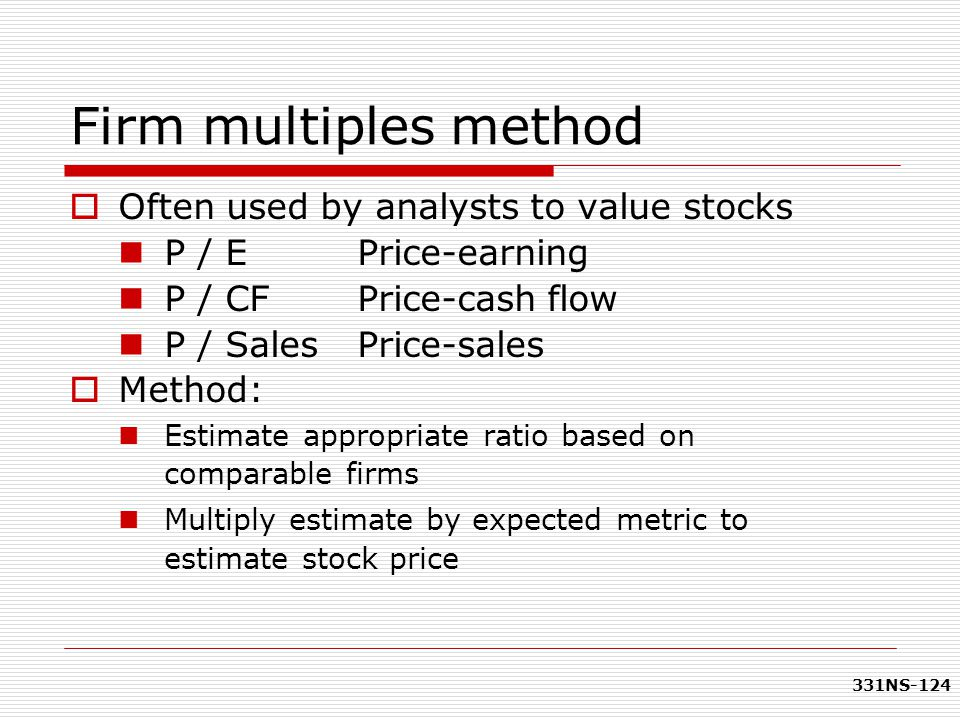 Firm multiples method Often used by analysts to value stocks