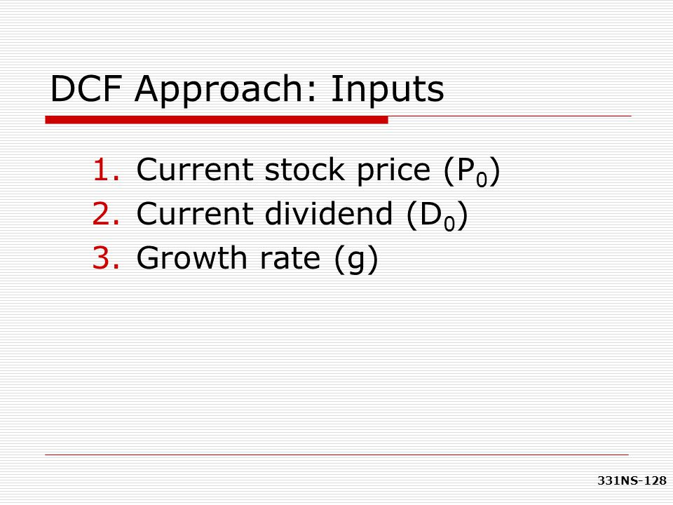 DCF Approach: Inputs Current stock price (P0) Current dividend (D0)