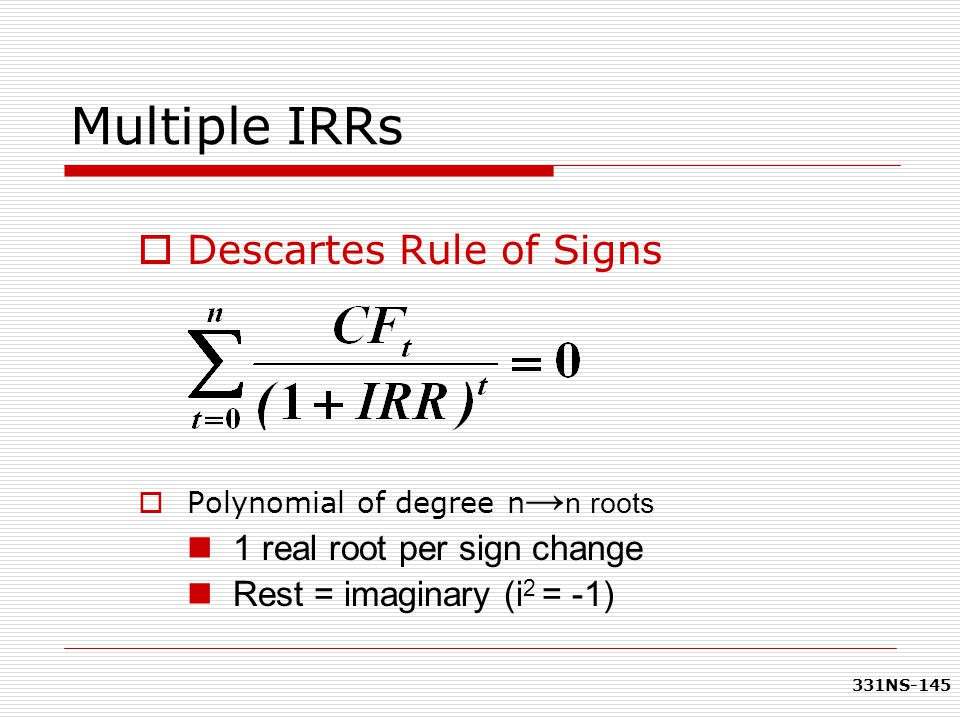 Multiple IRRs Descartes Rule of Signs 1 real root per sign change