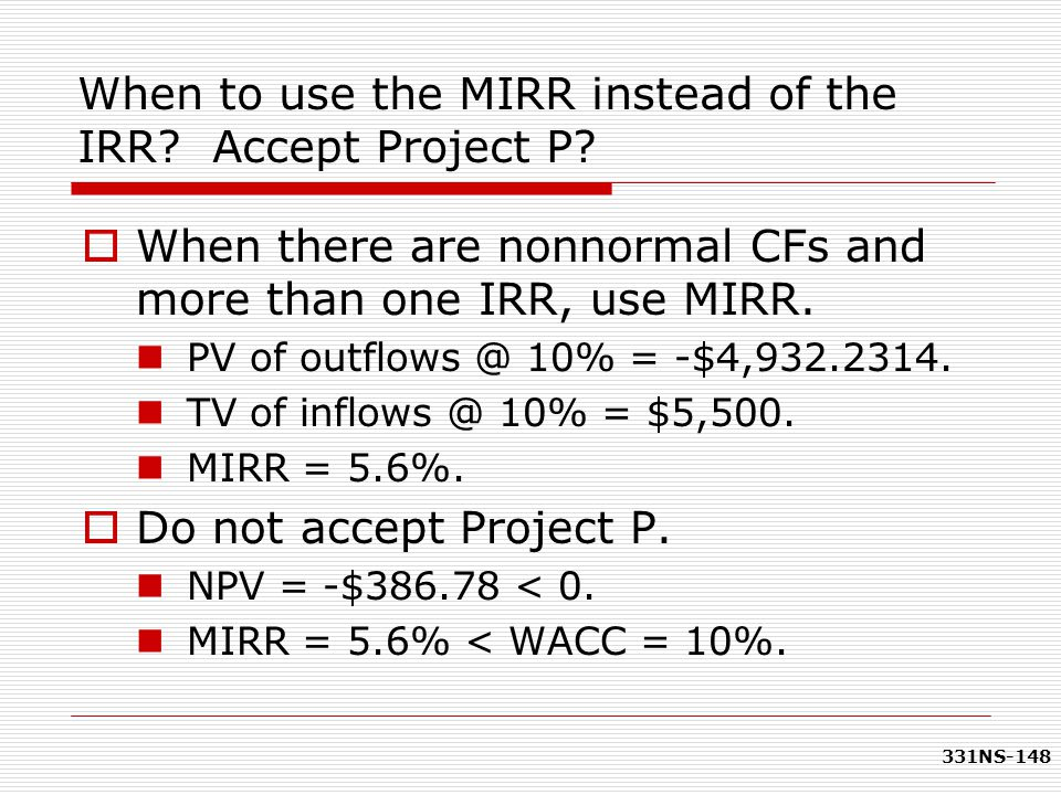 When to use the MIRR instead of the IRR Accept Project P