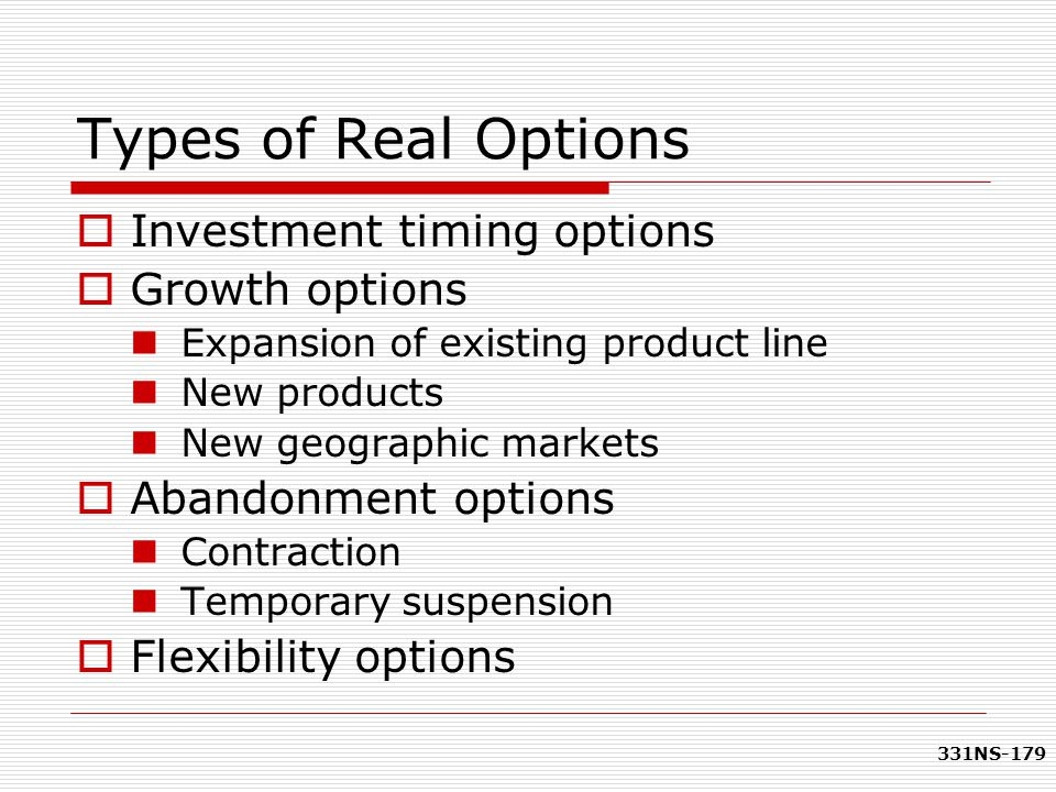 Types of Real Options Investment timing options Growth options