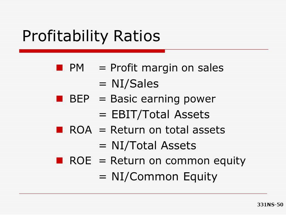 Profitability Ratios = NI/Sales = EBIT/Total Assets = NI/Total Assets