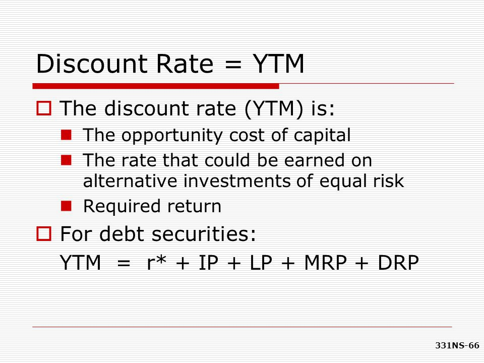 Discount Rate = YTM The discount rate (YTM) is: For debt securities: