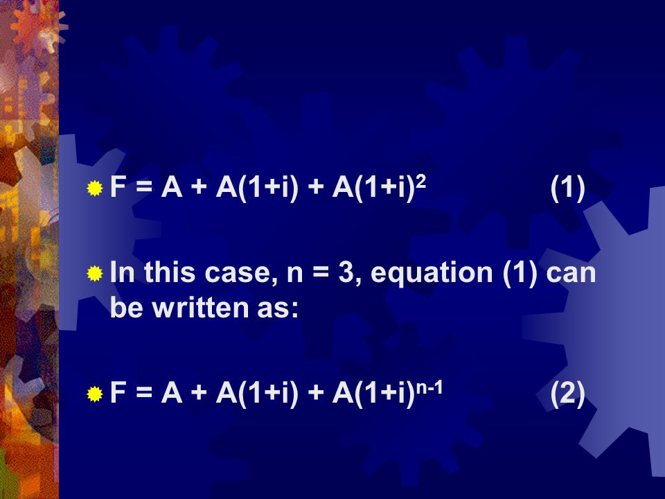 F = A + A(1+i) + A(1+i)2 (1) In this case, n = 3, equation (1) can be written as: F = A + A(1+i) + A(1+i)n-1 (2)