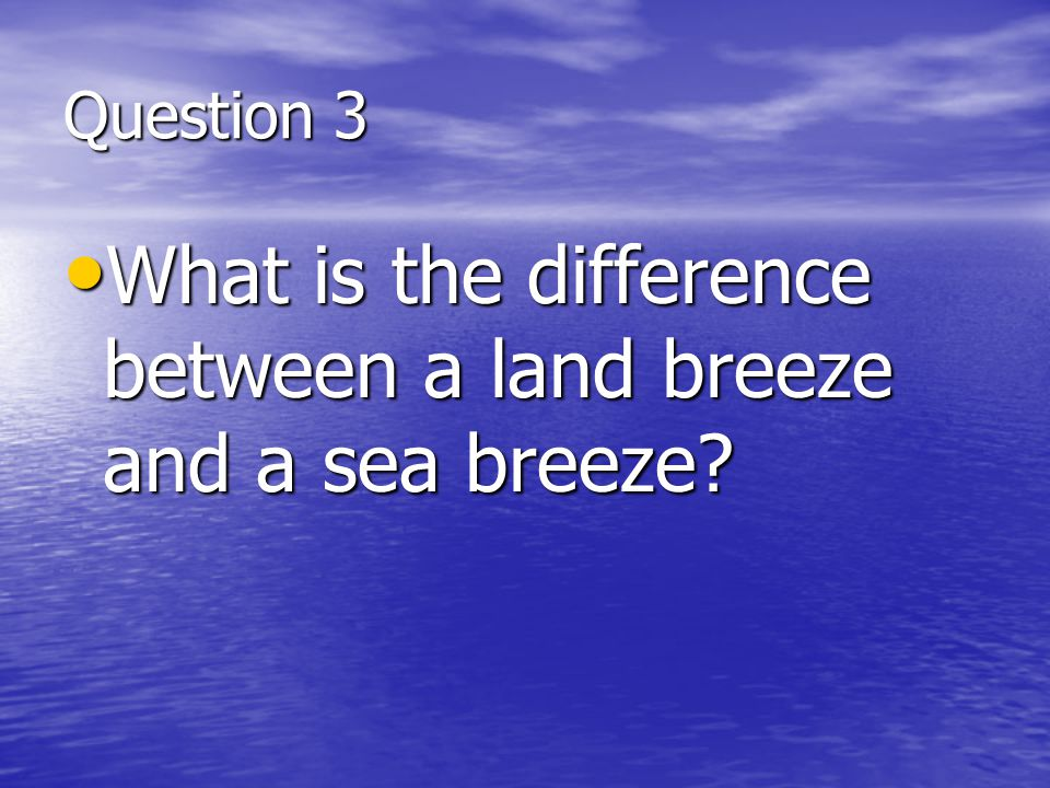 What is the difference between a land breeze and a sea breeze