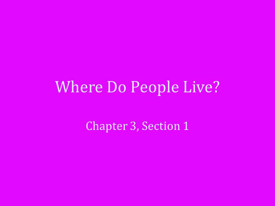 Where Do People Live Chapter 3, Section 1