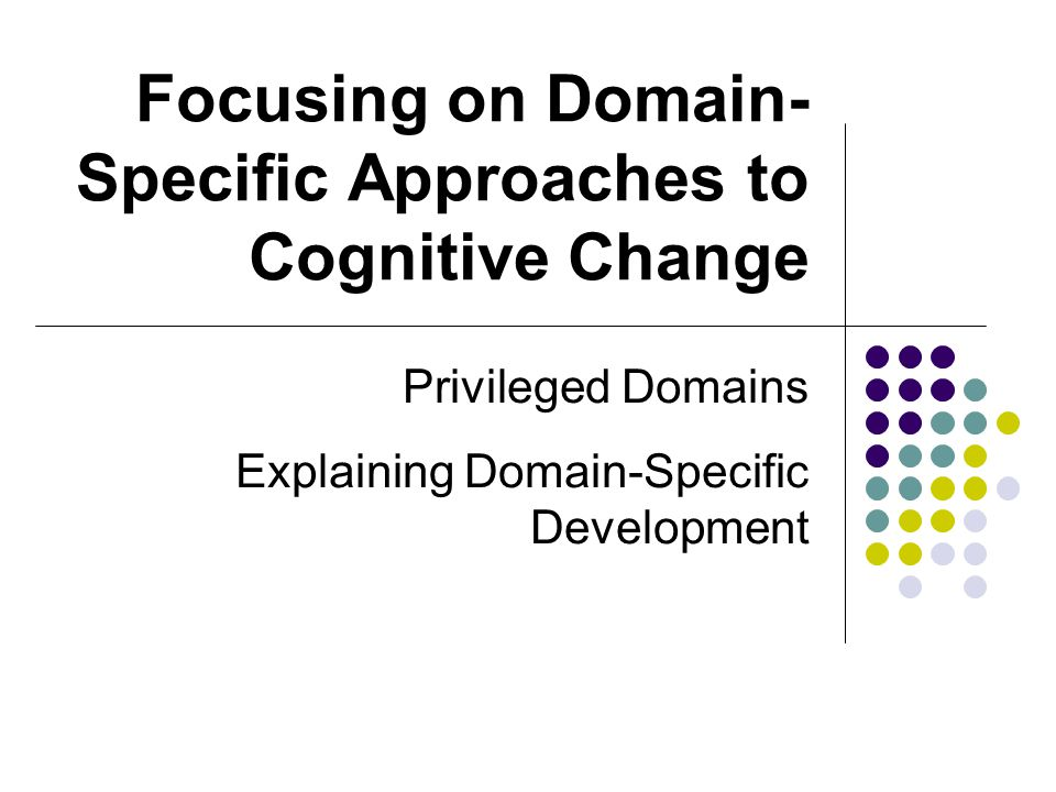 Focusing on Domain-Specific Approaches to Cognitive Change
