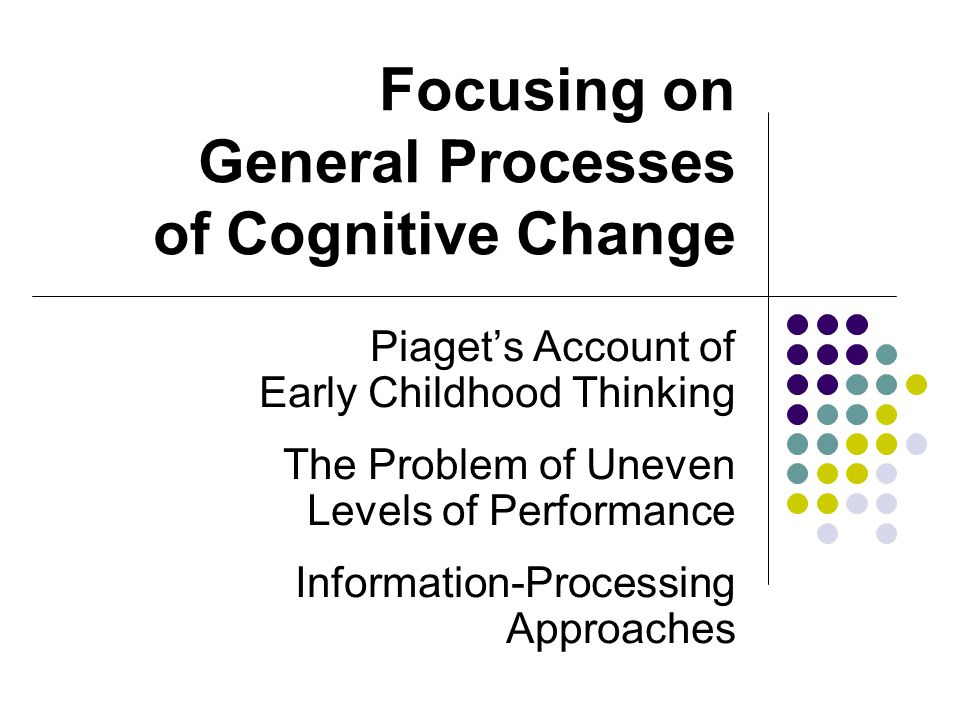 Focusing on General Processes of Cognitive Change
