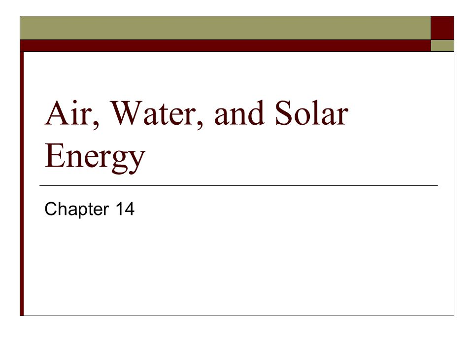 Air, Water, and Solar Energy