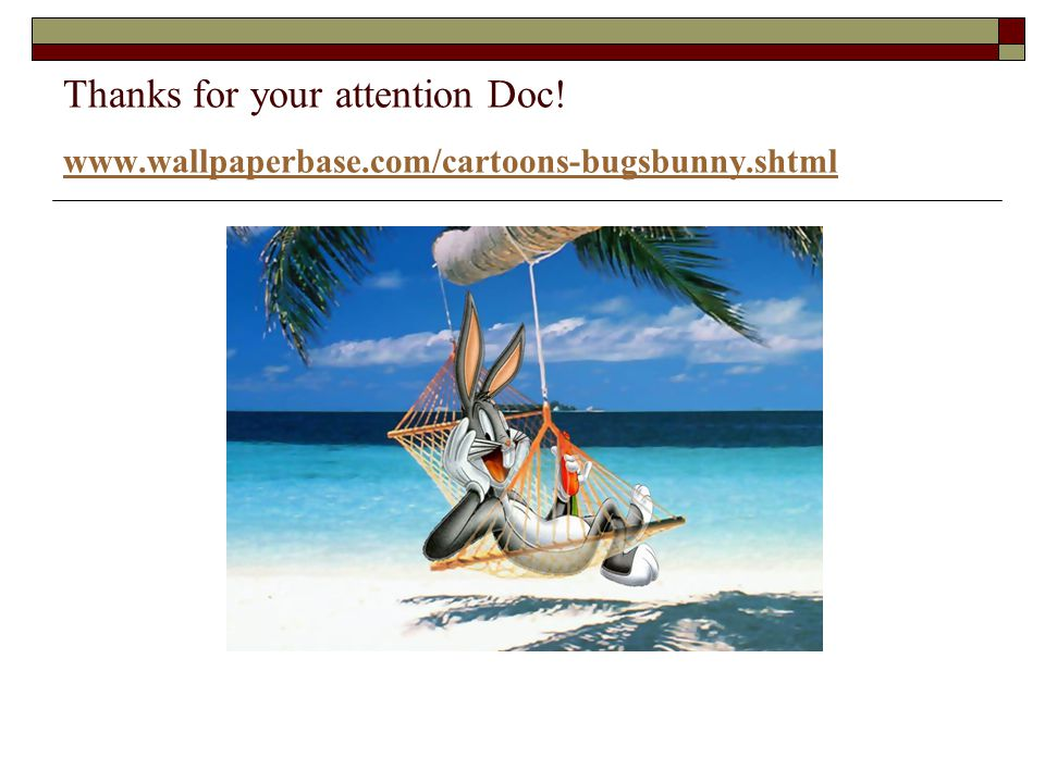 Thanks for your attention Doc. www. wallpaperbase