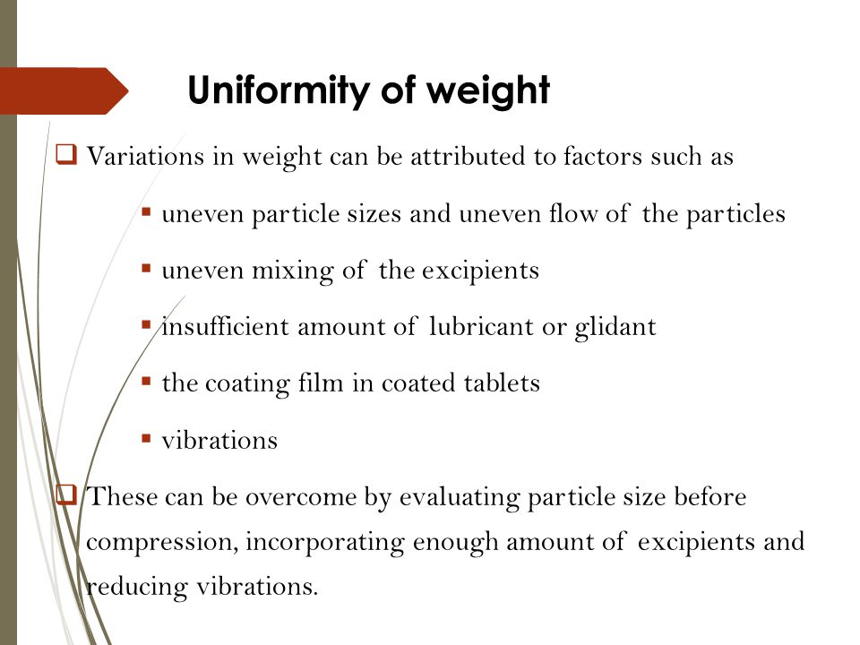 Uniformity of weight Variations in weight can be attributed to factors such as. uneven particle sizes and uneven flow of the particles.