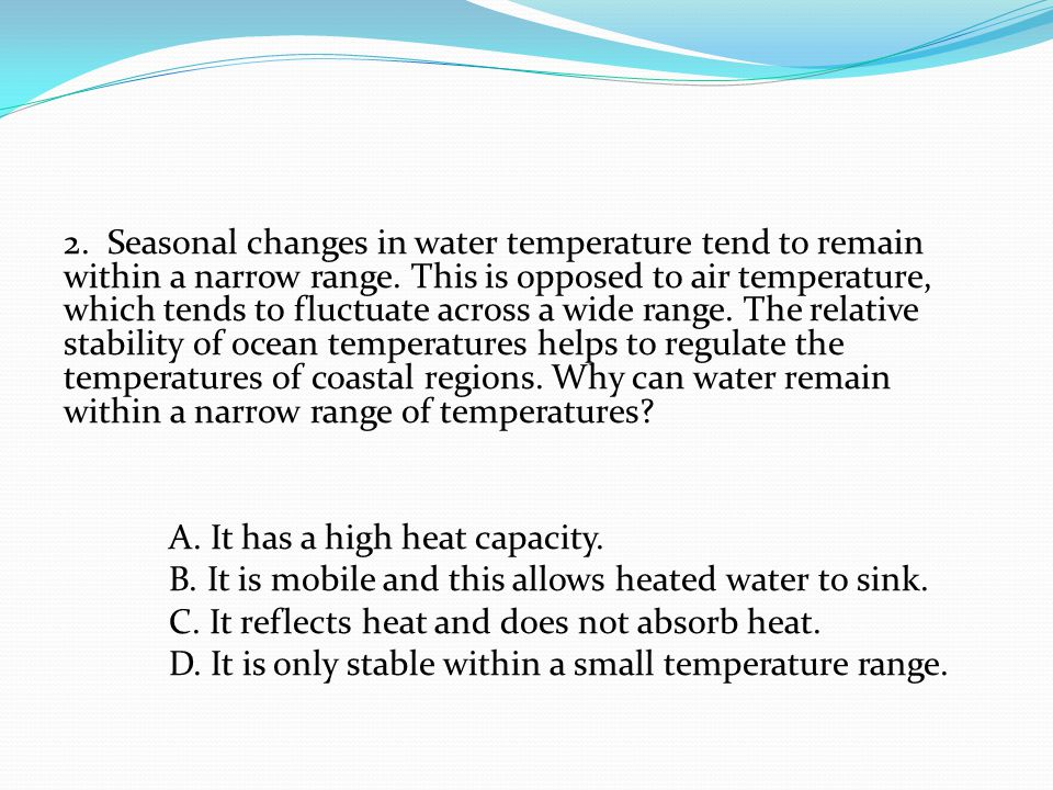 2. Seasonal changes in water temperature tend to remain within a narrow range.