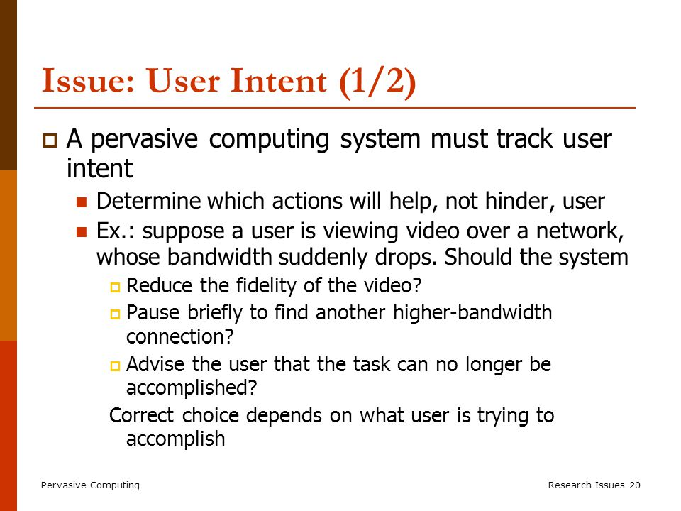 User Intent (2/2) Today's applications either have no idea about user intent (e.g. to support adaptation and proactivity), or do it badly.