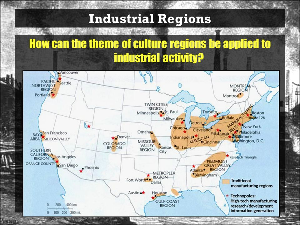 Industrial Regions How can the theme of culture regions be applied to industrial activity