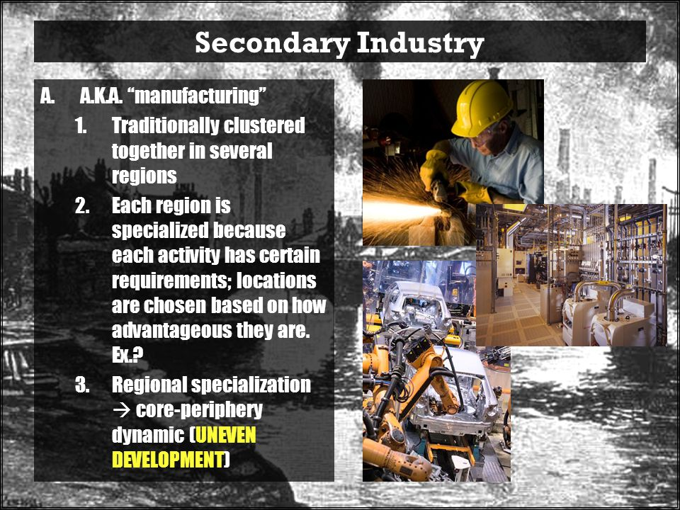 Secondary Industry A.K.A. manufacturing