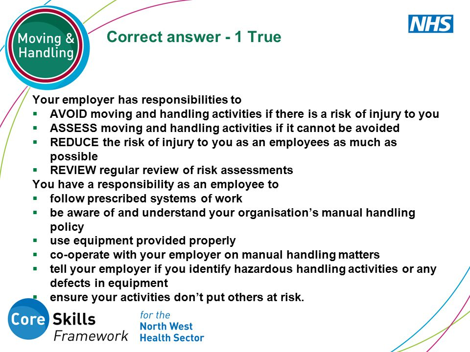 Correct answer - 1 True Your employer has responsibilities to
