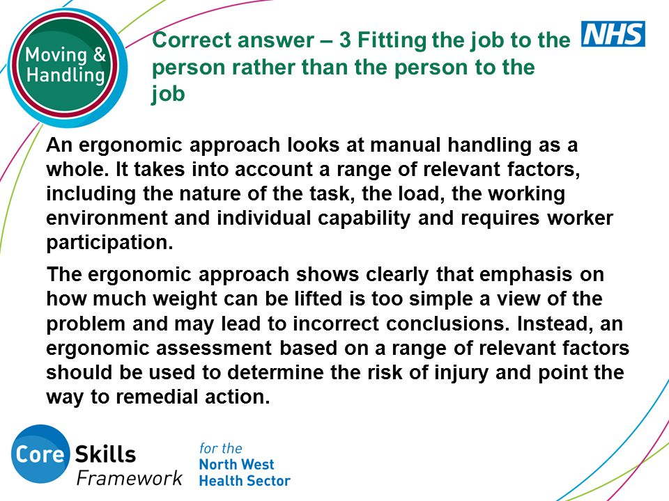Correct answer – 3 Fitting the job to the person rather than the person to the job