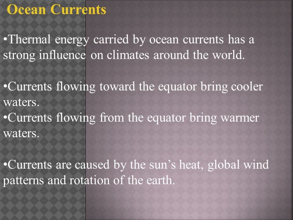 Ocean Currents Thermal energy carried by ocean currents has a strong influence on climates around the world.