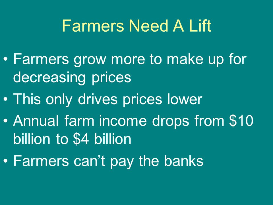 Farmers Need A Lift Farmers grow more to make up for decreasing prices