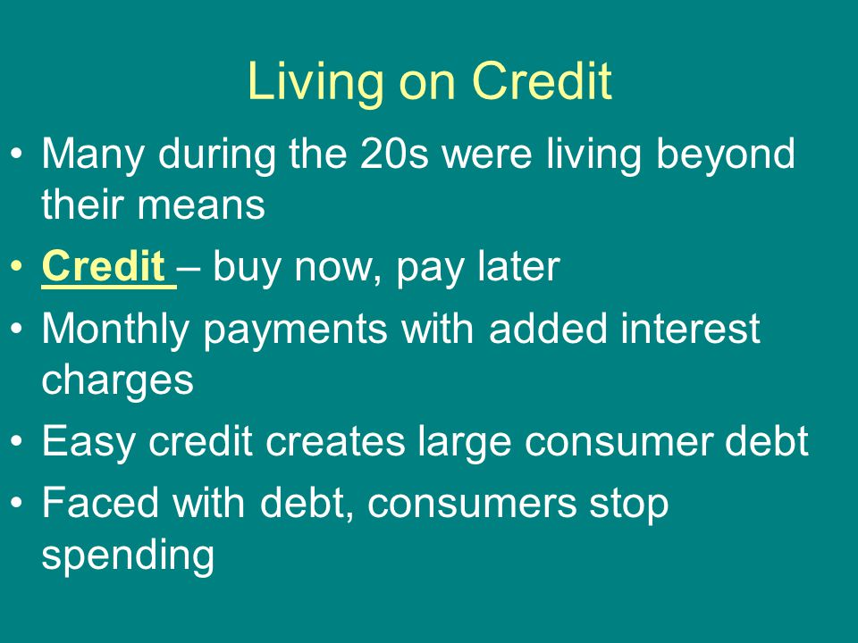 Living on Credit Many during the 20s were living beyond their means