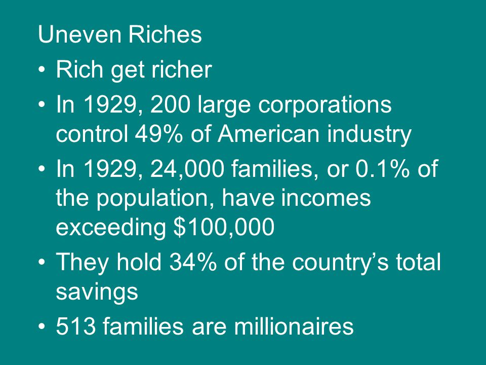 Uneven Riches Rich get richer. In 1929, 200 large corporations control 49% of American industry.