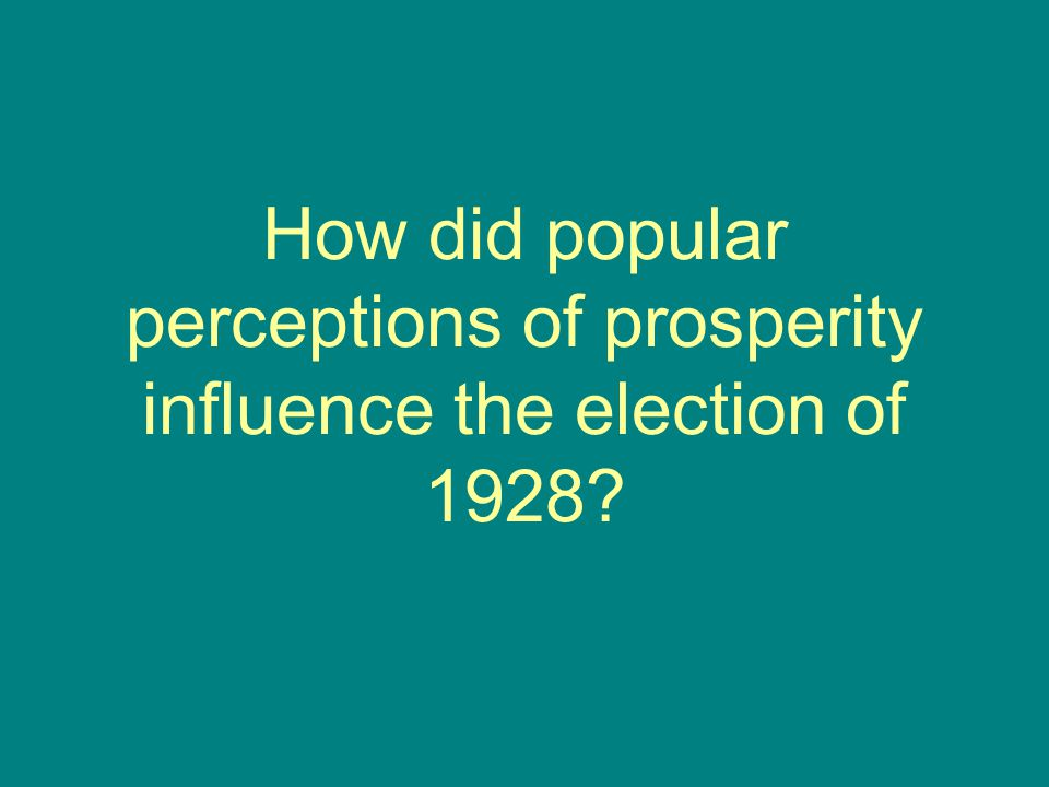 How did popular perceptions of prosperity influence the election of 1928