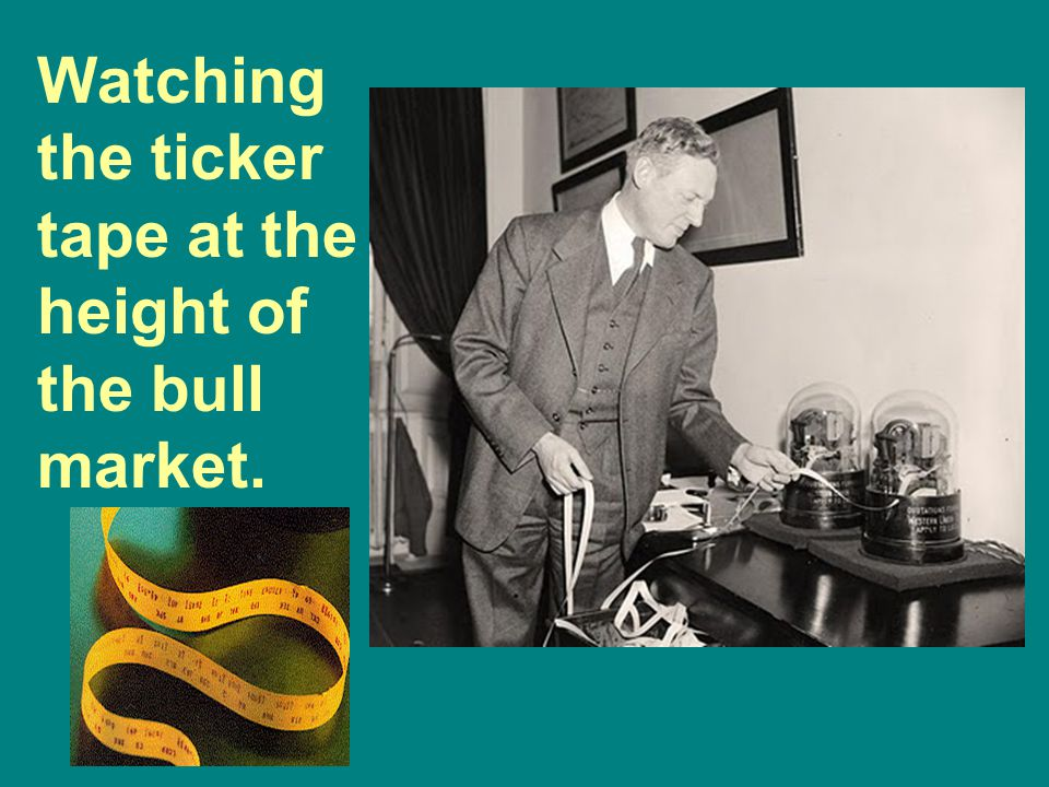 Watching the ticker tape at the height of the bull market.