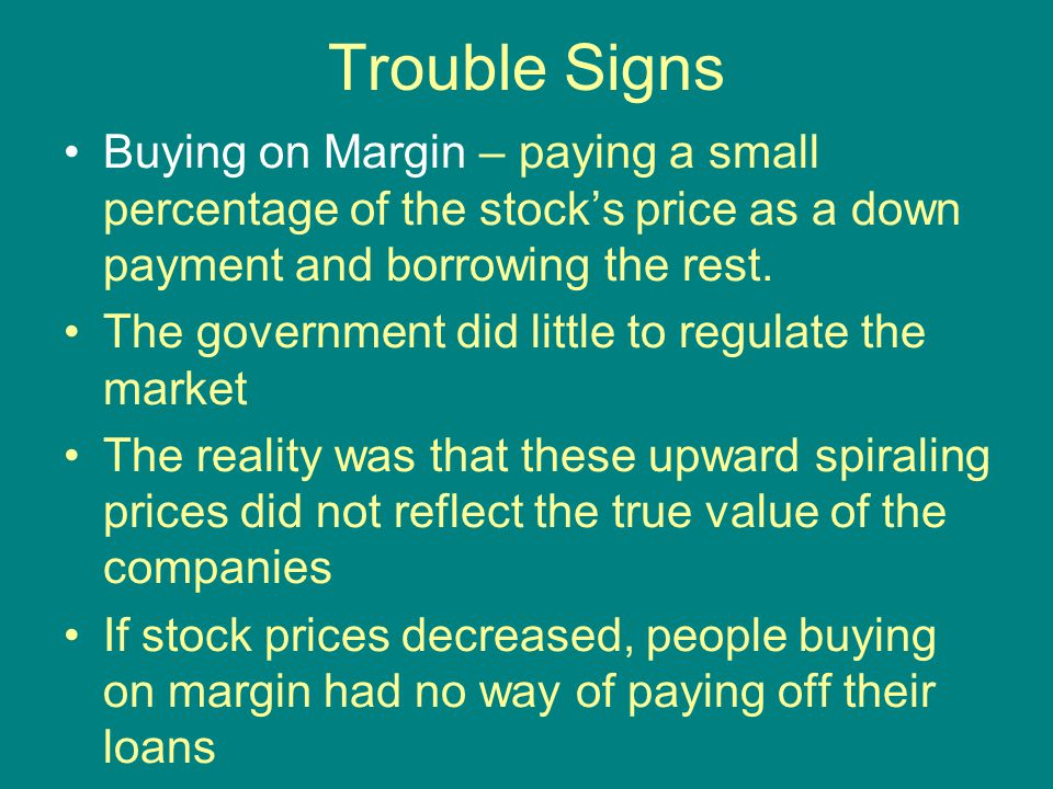 Trouble Signs Buying on Margin – paying a small percentage of the stock's price as a down payment and borrowing the rest.
